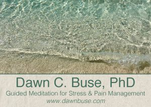 Dawn C. Buse, PhD: Guided Meditation for Stress & Pain Relief